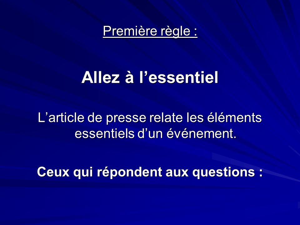 Première règle : Allez à l'essentiel L'article de presse relate les éléments essentiels d'un événement.
