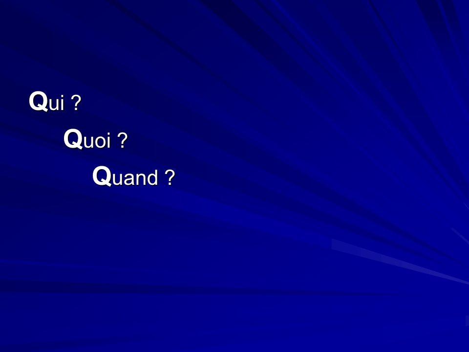Q ui Q uoi Q uoi Q uand Q uand