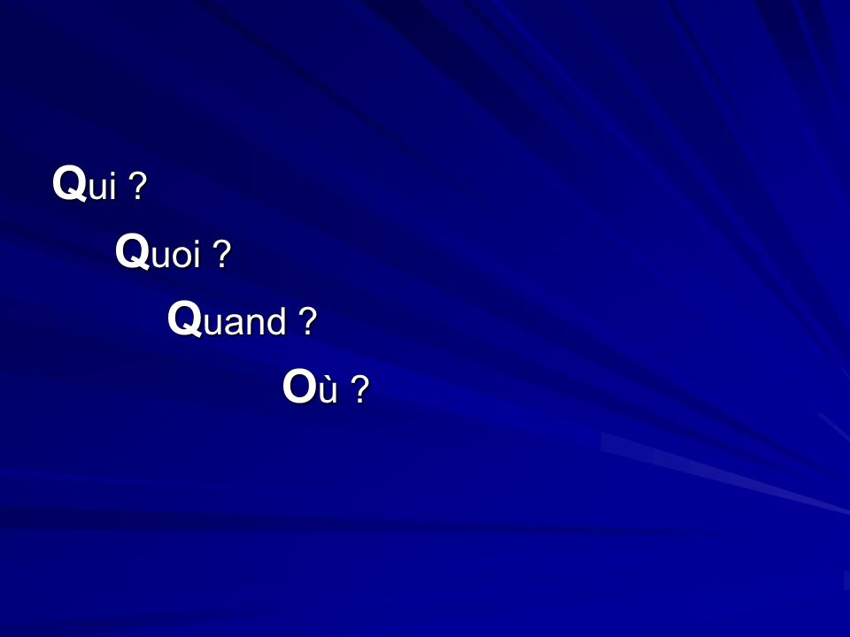 Q ui Q uoi Q uoi Q uand Q uand O ù O ù