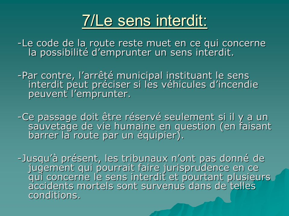 7/Le sens interdit: -Le code de la route reste muet en ce qui concerne la possibilité d'emprunter un sens interdit.