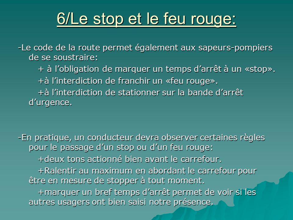 6/Le stop et le feu rouge: -Le code de la route permet également aux sapeurs-pompiers de se soustraire: + à l'obligation de marquer un temps d'arrêt à un «stop».