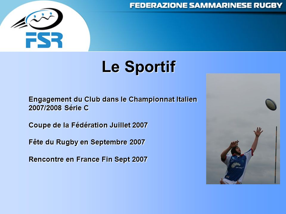 Le Sportif Engagement du Club dans le Championnat Italien 2007/2008 Série C Coupe de la Fédération Juillet 2007 Fête du Rugby en Septembre 2007 Rencontre en France Fin Sept 2007