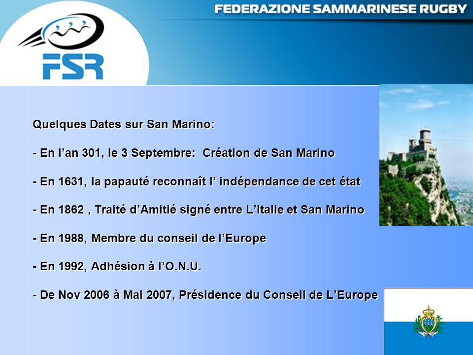 Quelques Dates sur San Marino: - En l'an 301, le 3 Septembre: Création de San Marino - En 1631, la papauté reconnaît l' indépendance de cet état - En 1862, Traité d'Amitié signé entre L'Italie et San Marino - En 1988, Membre du conseil de l'Europe - En 1992, Adhésion à l'O.N.U.