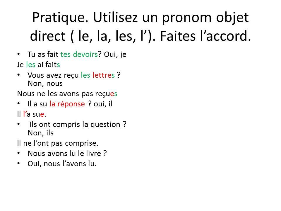 Pratique.Utilisez un pronom objet direct ( le, la, les, l').