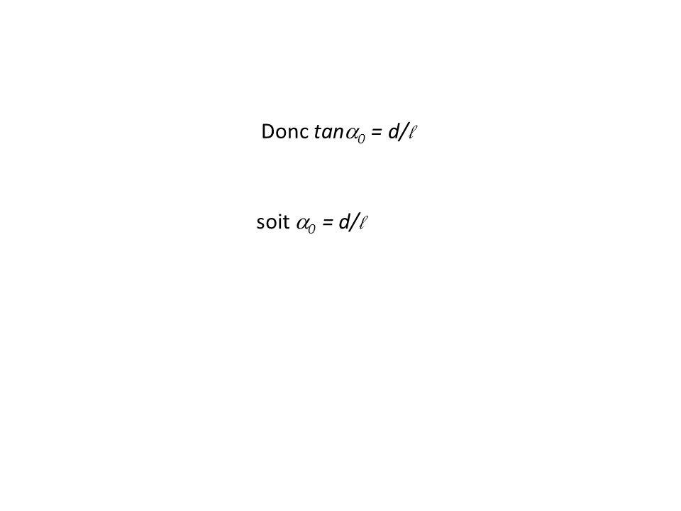 soit  0 = d/ l