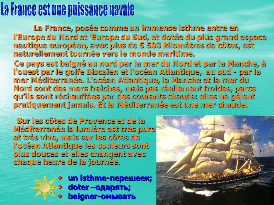La France, posée comme un immense isthme entre en l Europe du Nord et Europe du Sud, et dotée du plus grand espace nautique européen, avec plus de 5 500 kilomètres de côtes, est naturellement tournée vers le monde maritime.