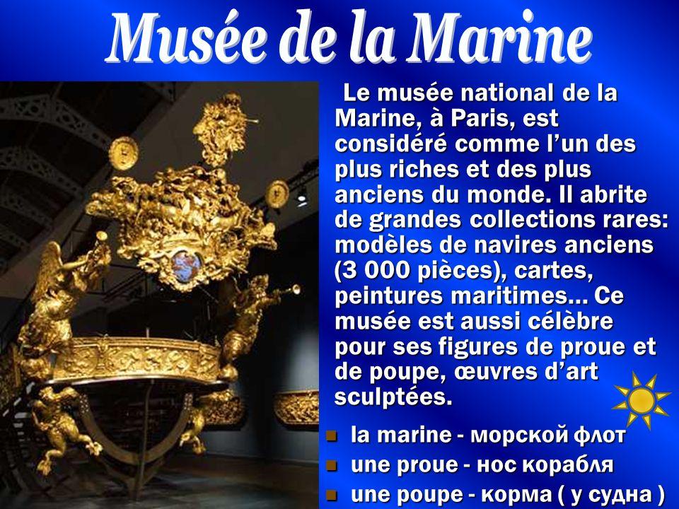 Le musée national de la Marine, à Paris, est considéré comme l'un des plus riches et des plus anciens du monde.