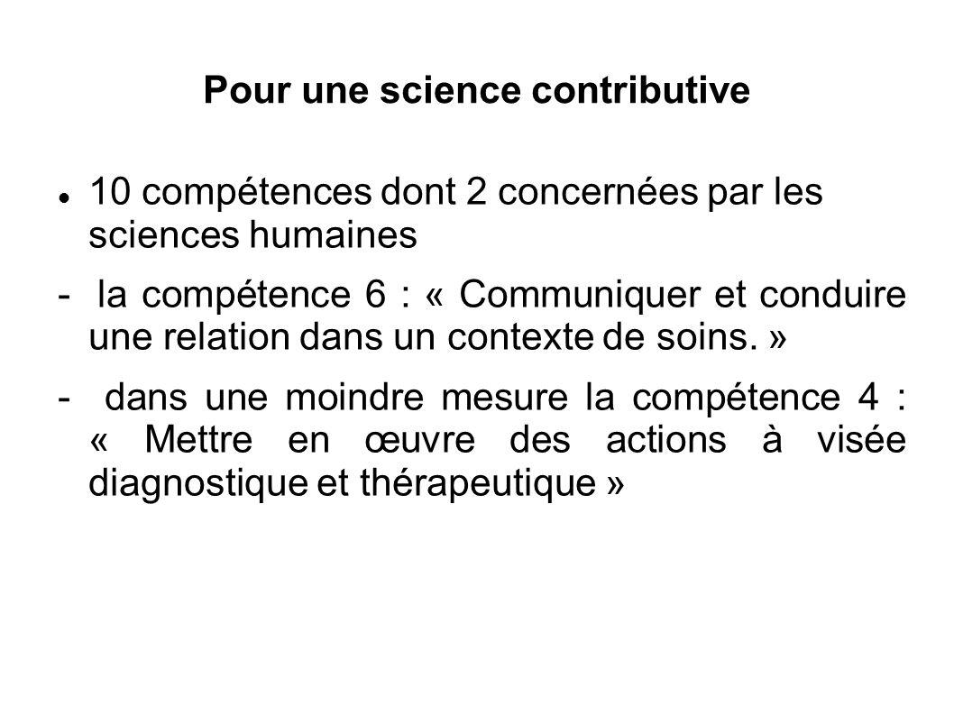 Pour une science contributive 10 compétences dont 2 concernées par les sciences humaines - la compétence 6 : « Communiquer et conduire une relation dans un contexte de soins.