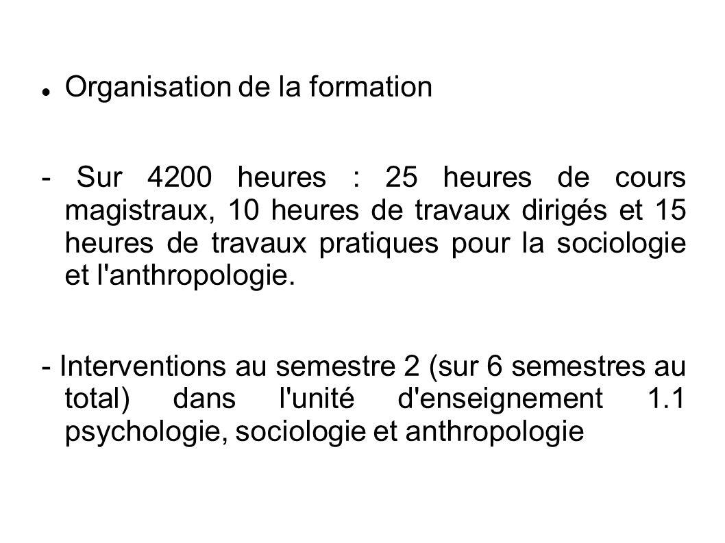 Organisation de la formation - Sur 4200 heures : 25 heures de cours magistraux, 10 heures de travaux dirigés et 15 heures de travaux pratiques pour la sociologie et l anthropologie.