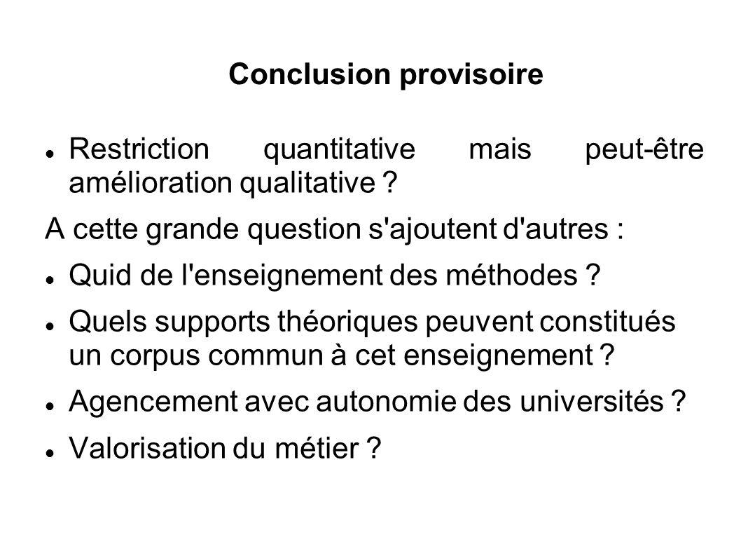 Conclusion provisoire Restriction quantitative mais peut-être amélioration qualitative .