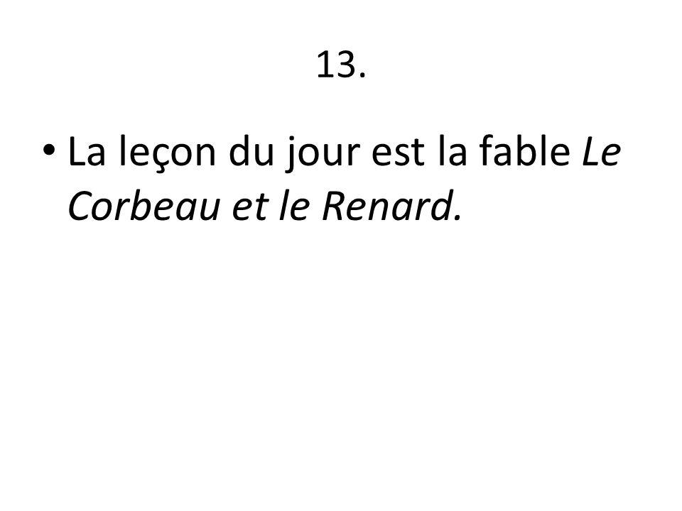 13. La leçon du jour est la fable Le Corbeau et le Renard.