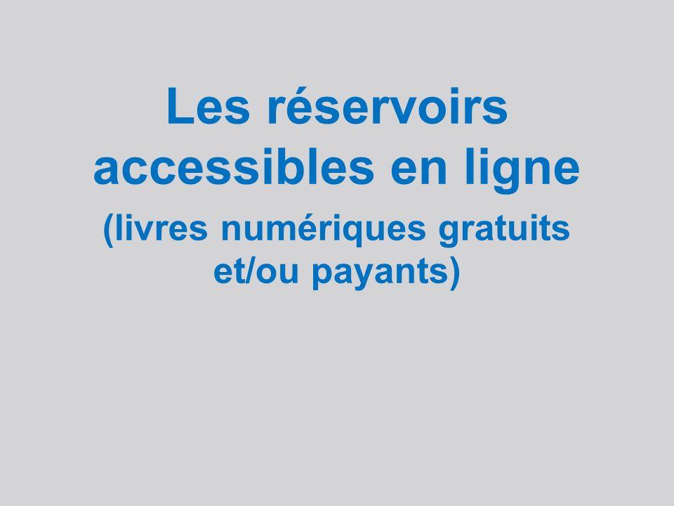 Les réservoirs accessibles en ligne (livres numériques gratuits et/ou payants)