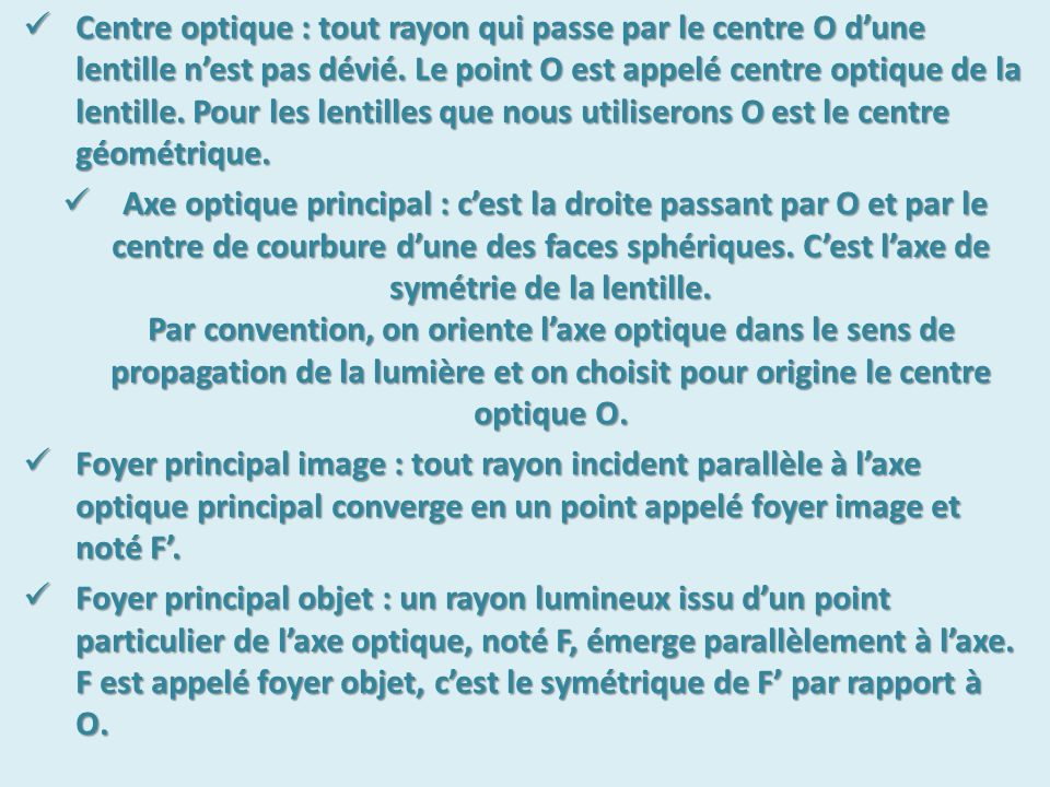 Centre optique : tout rayon qui passe par le centre O d'une lentille n'est pas dévié.