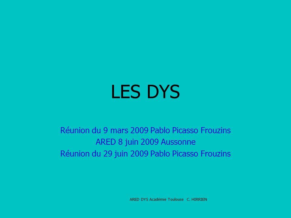 LES DYS Réunion du 9 mars 2009 Pablo Picasso Frouzins ARED 8 juin 2009 Aussonne Réunion du 29 juin 2009 Pablo Picasso Frouzins ARED DYS Académie Toulouse C.