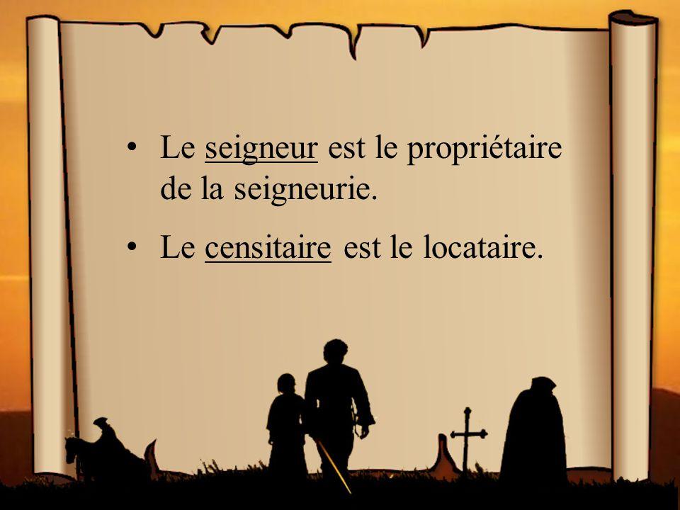 La vie en Nouvelle- France Le seigneur est le propriétaire de la seigneurie.