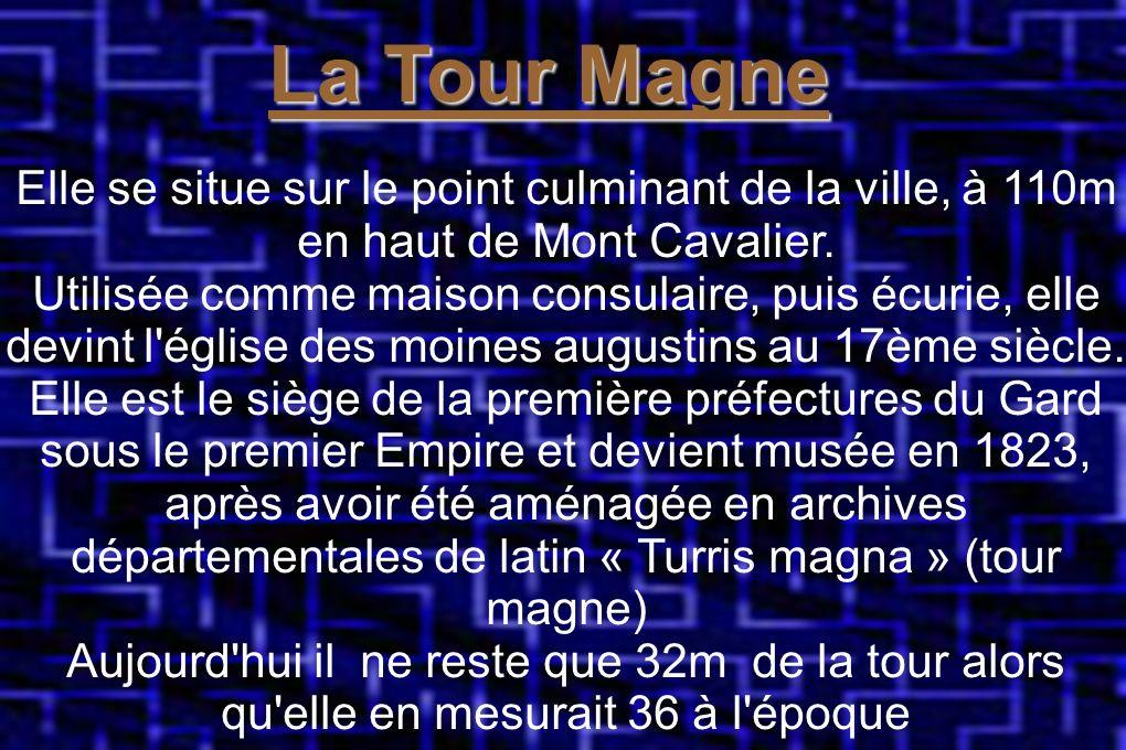 La Tour Magne Elle se situe sur le point culminant de la ville, à 110m en haut de Mont cavalier La Tour Magne Elle se situe sur le point culminant de la ville, à 110m en haut de Mont Cavalier.
