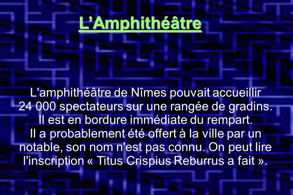 L'Amphithéâtre L amphithéâtre de Nîmes pouvait accueillir 24 000 spectateurs sur une rangées de gradins L'Amphithéâtre L amphithéâtre de Nîmes pouvait accueillir 24 000 spectateurs sur une rangée de gradins.