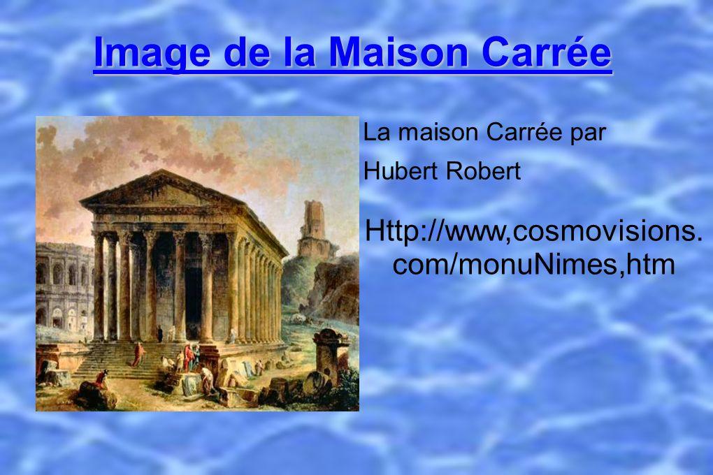 Image de la Maison Carrée La maison Carrée par Hubert Robert http://www.cosmovisions.com/monuNimes.htm Image de la Maison Carrée La maison Carrée par Hubert Robert Http://www,cosmovisions.