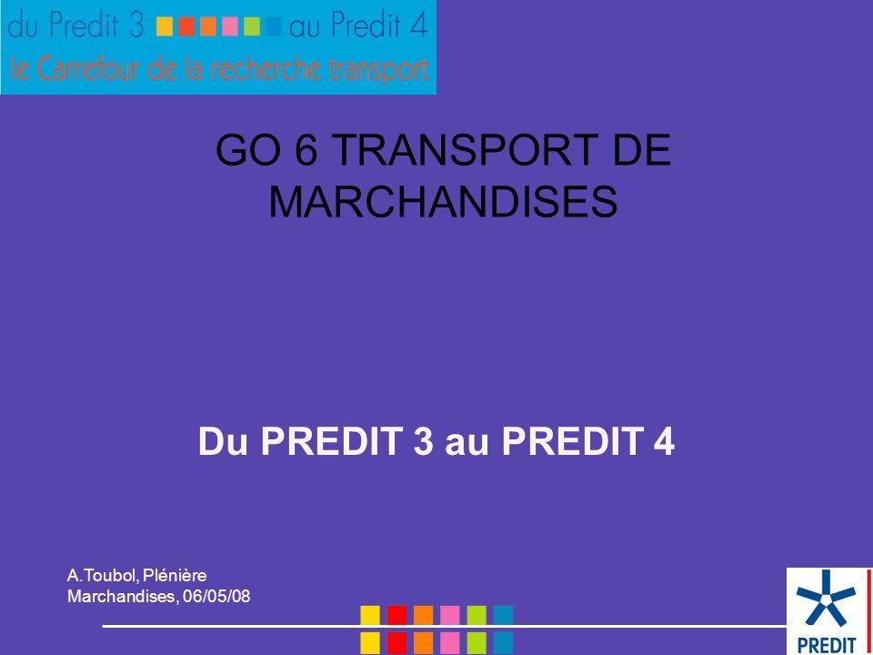 A.Toubol, Plénière Marchandises, 06/05/08 GO 6 TRANSPORT DE MARCHANDISES Du PREDIT 3 au PREDIT 4