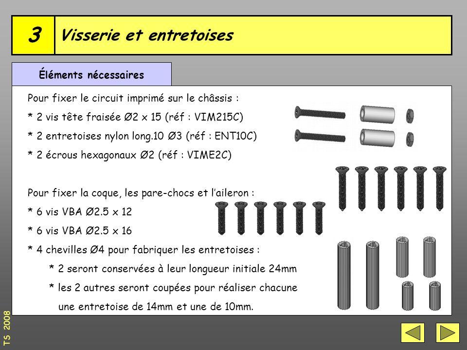Visserie et entretoises 3 Éléments nécessaires Pour fixer le circuit imprimé sur le châssis : * 2 vis tête fraisée Ø2 x 15 (réf : VIM215C) * 2 entretoises nylon long.10 Ø3 (réf : ENT10C) * 2 écrous hexagonaux Ø2 (réf : VIME2C) Pour fixer la coque, les pare-chocs et l'aileron : * 6 vis VBA Ø2.5 x 12 * 6 vis VBA Ø2.5 x 16 * 4 chevilles Ø4 pour fabriquer les entretoises : * 2 seront conservées à leur longueur initiale 24mm * les 2 autres seront coupées pour réaliser chacune une entretoise de 14mm et une de 10mm.