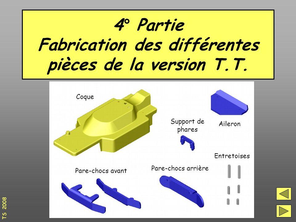 4° Partie Fabrication des différentes pièces de la version T.T.