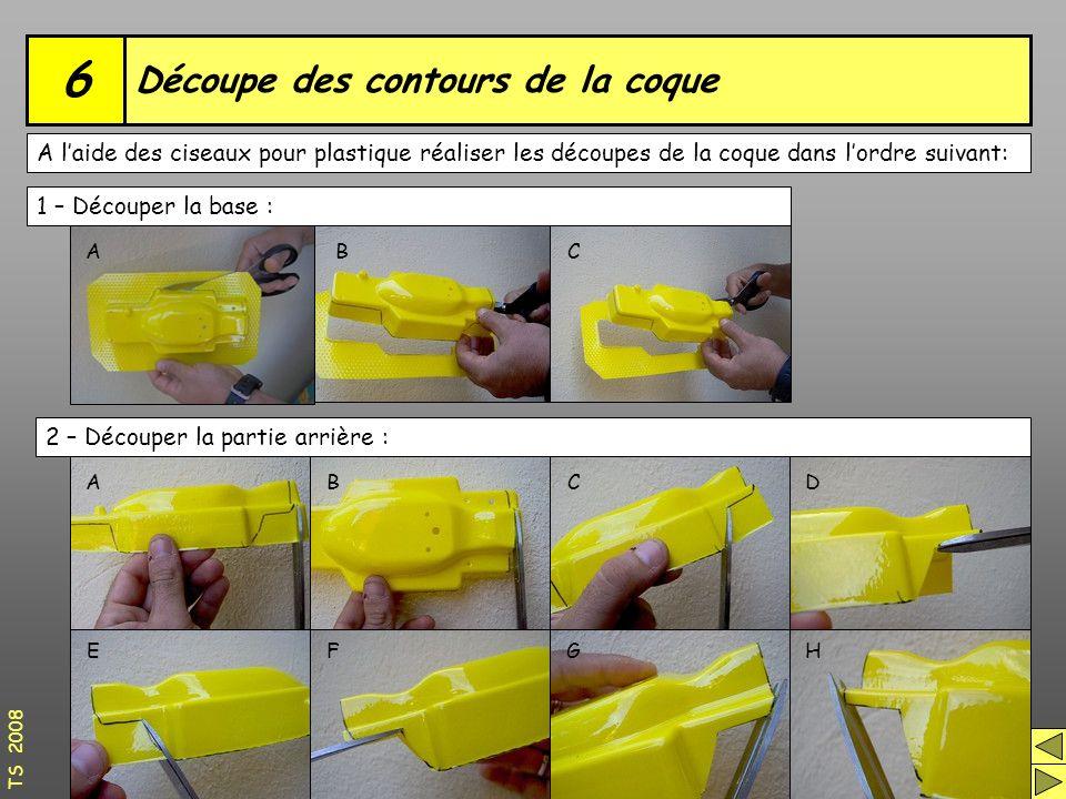Découpe des contours de la coque 6 A l'aide des ciseaux pour plastique réaliser les découpes de la coque dans l'ordre suivant: TS 2008 1 – Découper la base : 2 – Découper la partie arrière : ABC ABCD EFGH