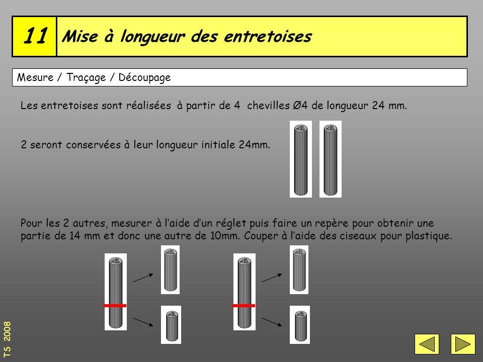 Mise à longueur des entretoises 11 TS 2008 Mesure / Traçage / Découpage Les entretoises sont réalisées à partir de 4 chevilles Ø4 de longueur 24 mm.