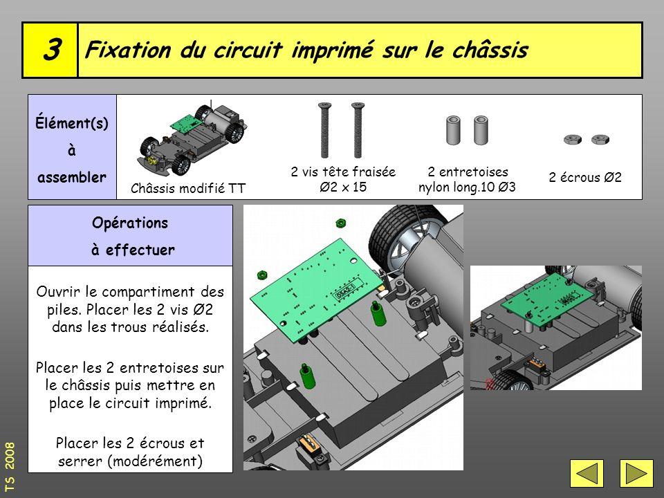 Fixation du circuit imprimé sur le châssis 3 Châssis modifié TT Élément(s) à assembler TS 2008 Opérations à effectuer Ouvrir le compartiment des piles.
