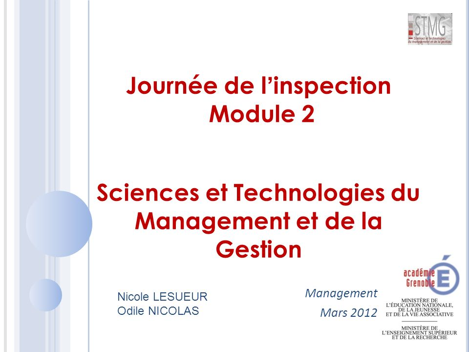 Management Mars 2012 Journée de l'inspection Module 2 Sciences et Technologies du Management et de la Gestion Nicole LESUEUR Odile NICOLAS