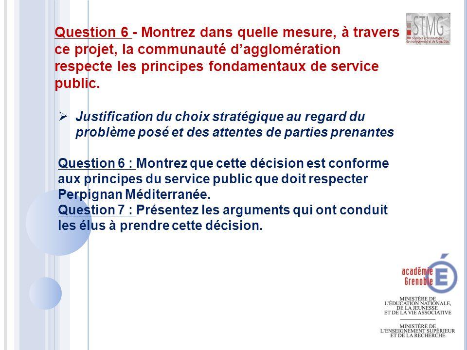 Justification du choix stratégique au regard du problème posé et des attentes de parties prenantes Question 6 - Montrez dans quelle mesure, à travers ce projet, la communauté d'agglomération respecte les principes fondamentaux de service public.