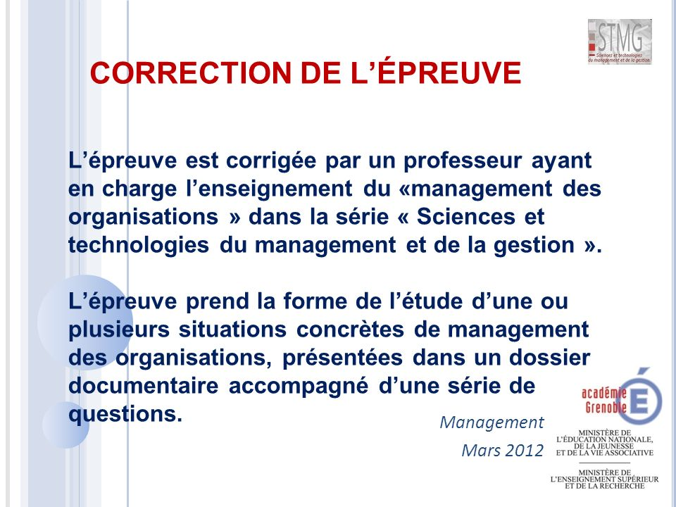 Management Mars 2012 L'épreuve est corrigée par un professeur ayant en charge l'enseignement du «management des organisations » dans la série « Sciences et technologies du management et de la gestion ».
