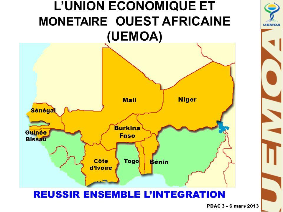 L'UNION ECONOMIQUE ET MONETAIRE OUEST AFRICAINE (UEMOA) Bénin Burkina Faso Sénégal Mali Guinée Bissau Côte d'Ivoire Niger PDAC 3 – 6 mars 2013 Togo REUSSIR ENSEMBLE L'INTEGRATION