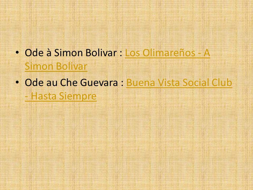 Ode à Simon Bolivar : Los Olimareños - A Simon BolivarLos Olimareños - A Simon Bolivar Ode au Che Guevara : Buena Vista Social Club - Hasta SiempreBuena Vista Social Club - Hasta Siempre