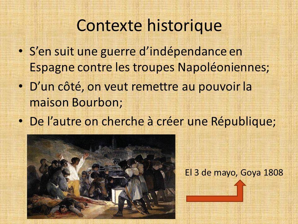 Contexte historique S'en suit une guerre d'indépendance en Espagne contre les troupes Napoléoniennes; D'un côté, on veut remettre au pouvoir la maison Bourbon; De l'autre on cherche à créer une République; El 3 de mayo, Goya 1808