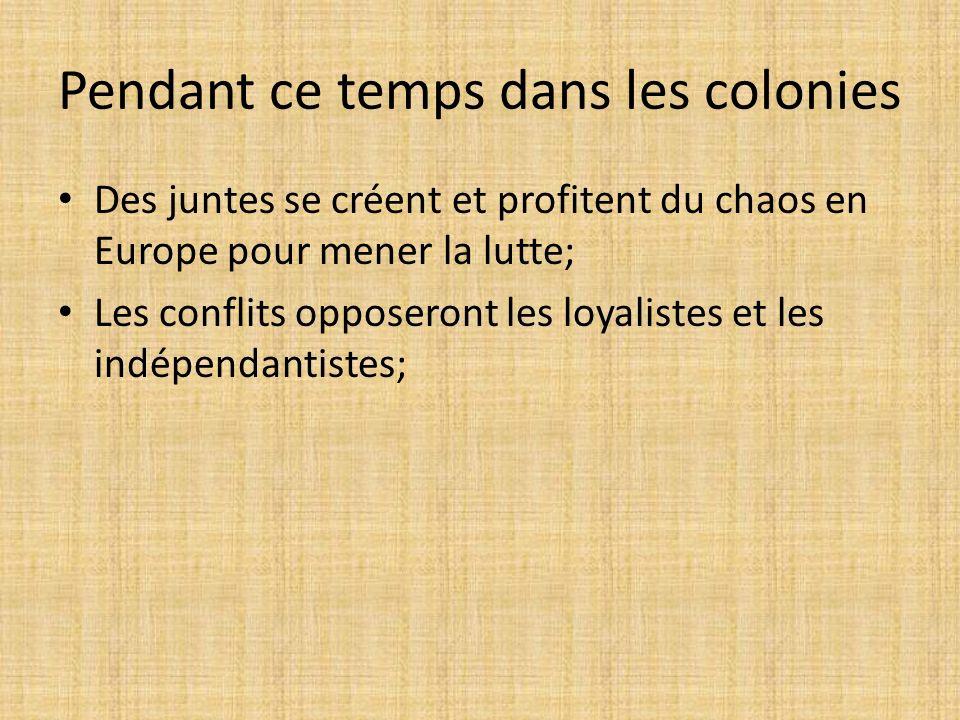 Pendant ce temps dans les colonies Des juntes se créent et profitent du chaos en Europe pour mener la lutte; Les conflits opposeront les loyalistes et les indépendantistes;