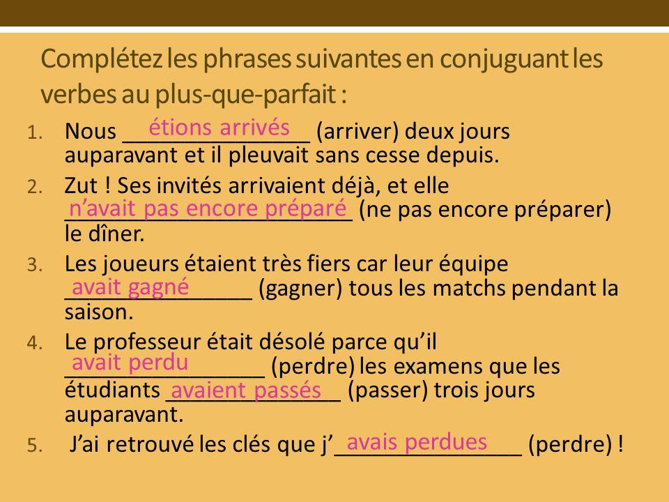 Complétez les phrases suivantes en conjuguant les verbes au plus-que-parfait : 1.