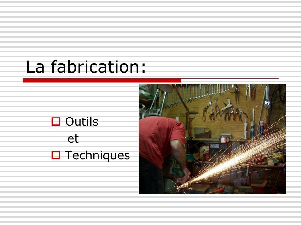 La fabrication:  Outils et  Techniques