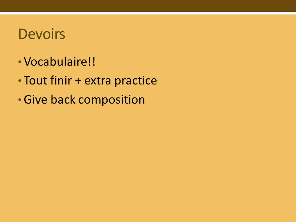 Devoirs Vocabulaire!! Tout finir + extra practice Give back composition