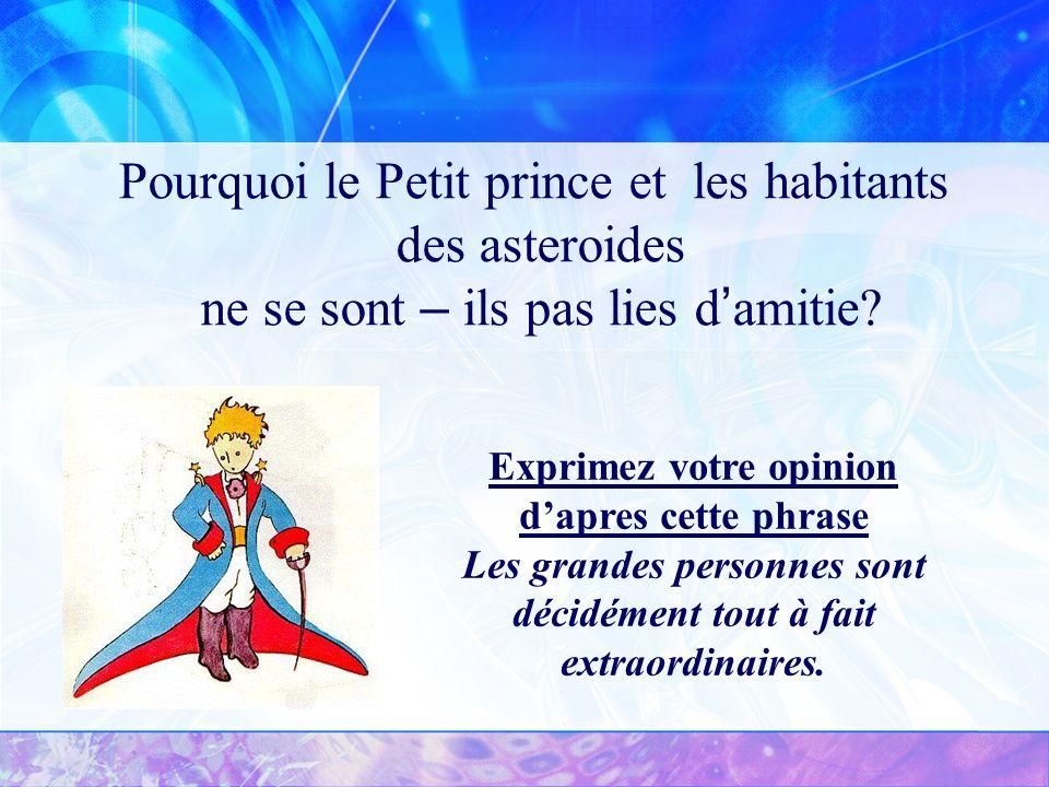 Pourquoi le Petit prince et les habitants des asteroides ne se sont – ils pas lies d ' amitie.