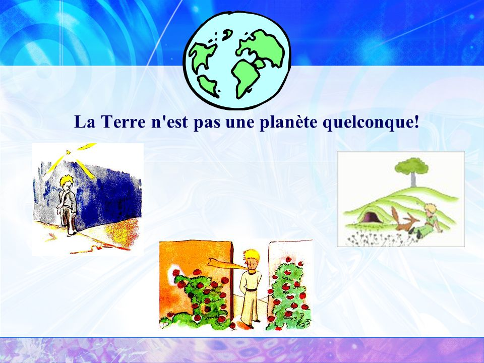 La Terre n est pas une planète quelconque!