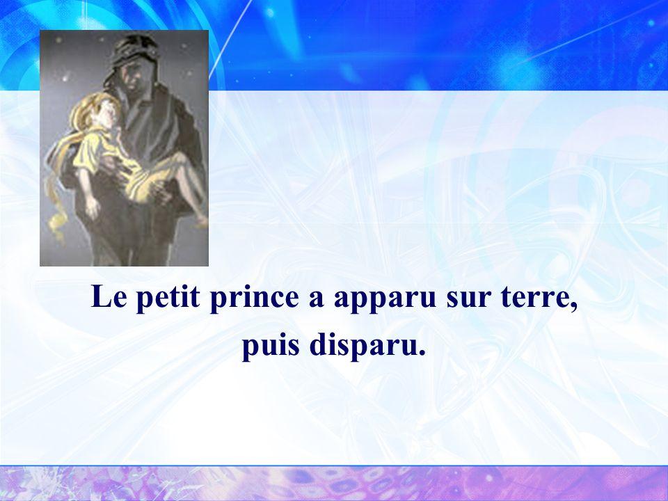Le petit prince a apparu sur terre, puis disparu.