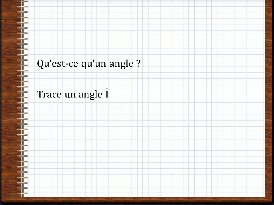 Qu'est-ce qu'un angle Trace un angle Î
