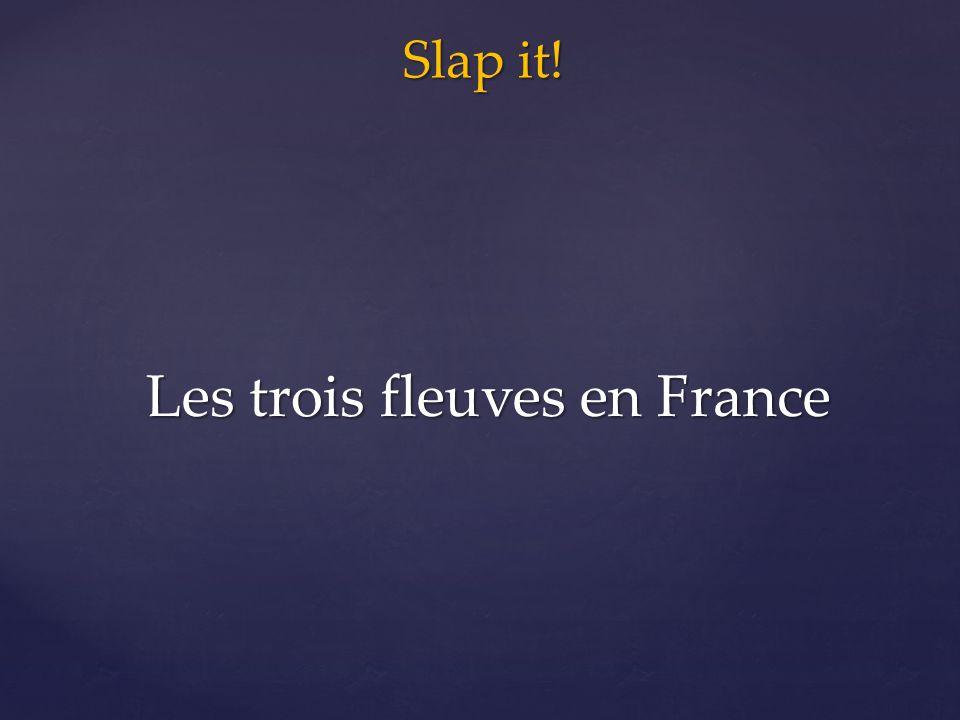 Slap it! Les trois fleuves en France