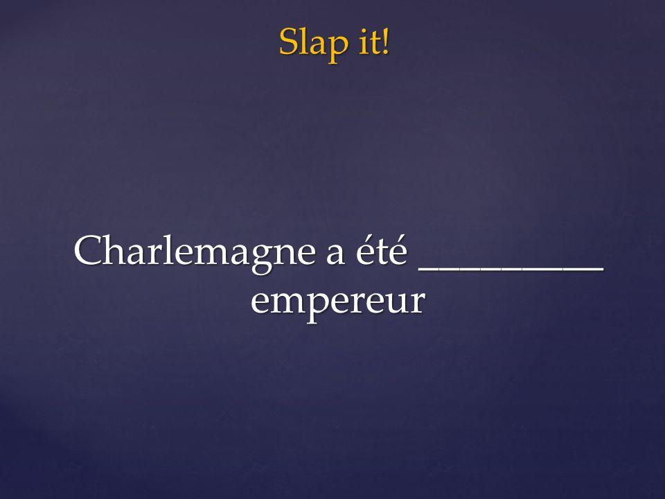 Slap it! Charlemagne a été _________ empereur