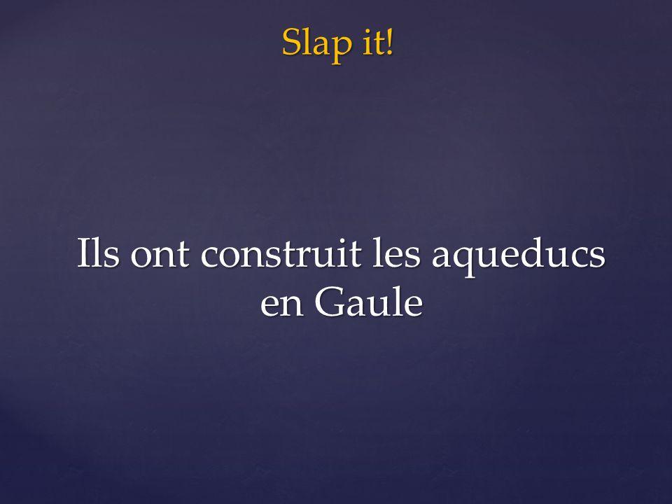 Slap it! Ils ont construit les aqueducs en Gaule