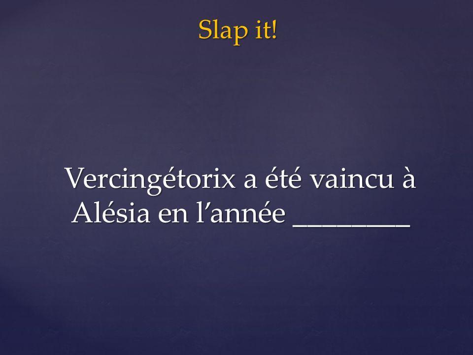 Slap it! Vercingétorix a été vaincu à Alésia en l'année ________
