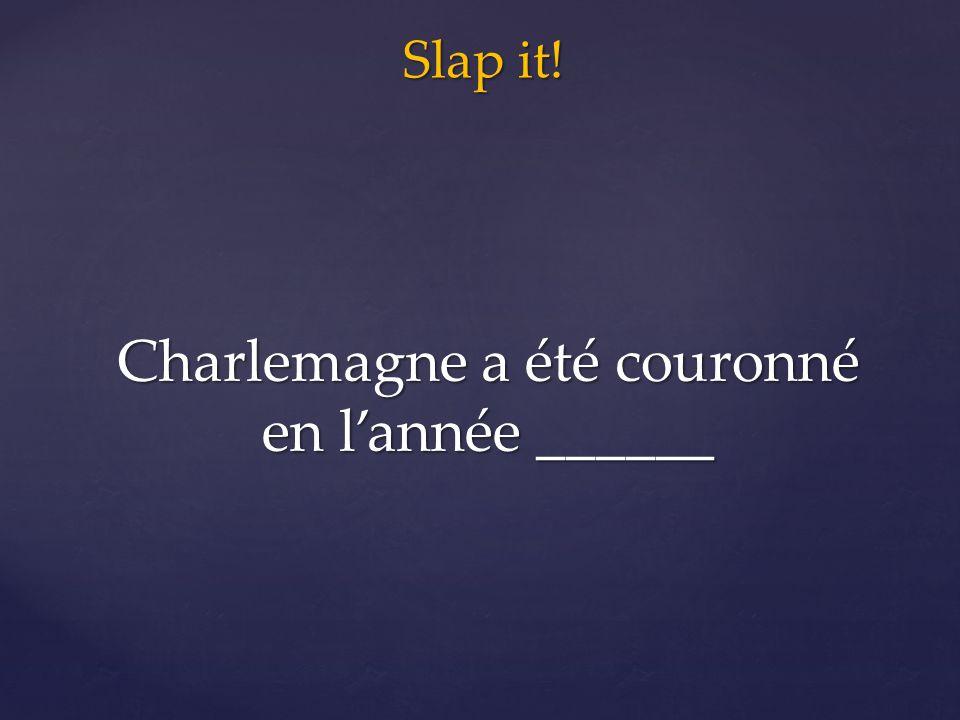 Slap it! Charlemagne a été couronné en l'année ______