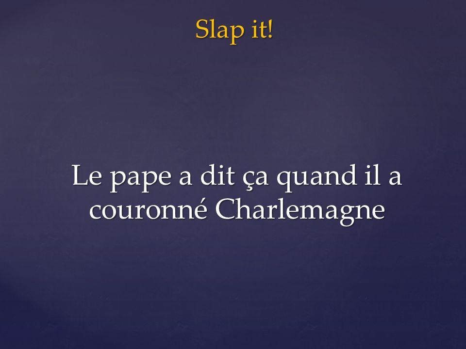 Slap it! Le pape a dit ça quand il a couronné Charlemagne