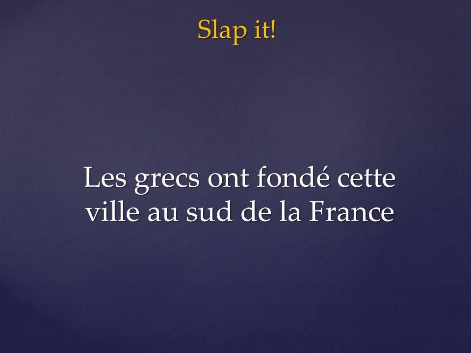 Slap it! Les grecs ont fondé cette ville au sud de la France