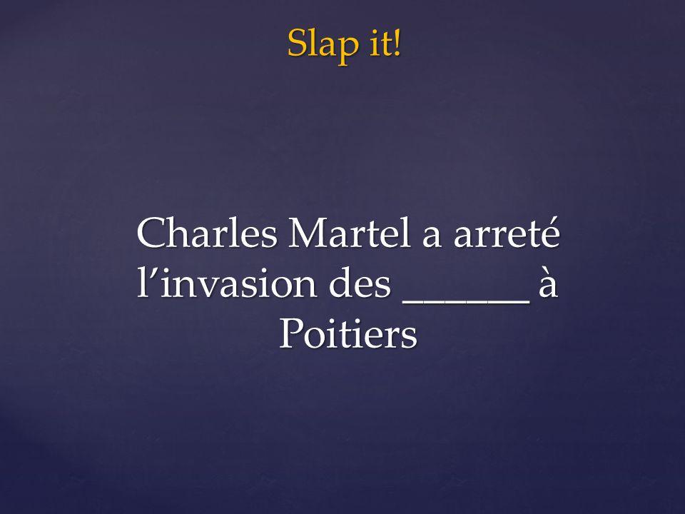 Slap it! Charles Martel a arreté l'invasion des ______ à Poitiers